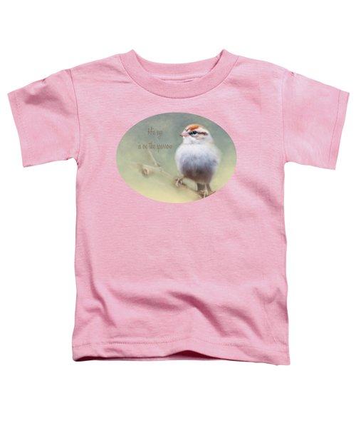 Serendipitous Sparrow - Phrase Toddler T-Shirt
