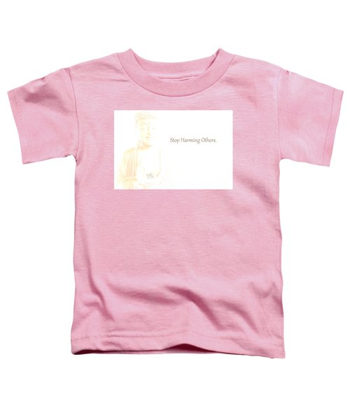 Stop Harming Others Toddler T-Shirt
