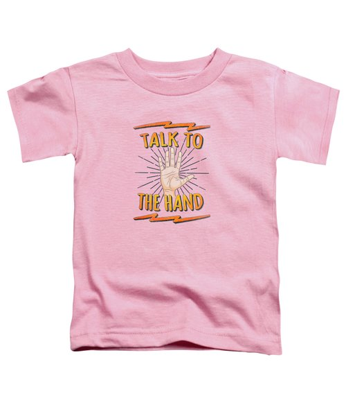 Talk To The Hand Funny Nerd And Geek Humor Statement Toddler T-Shirt