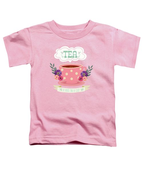 Tea Like A Hug In A Cup Toddler T-Shirt