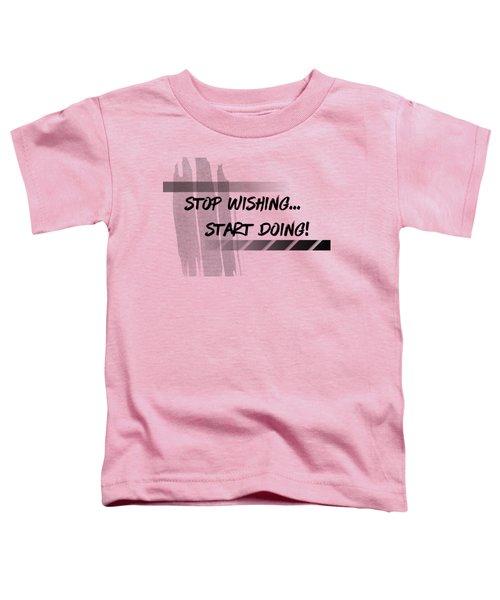 Text Art Start Doing Toddler T-Shirt