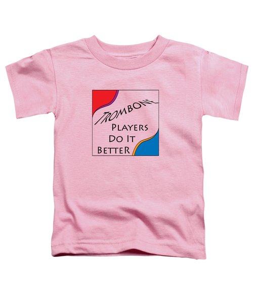 Trombone Players Do It Better 5650.02 Toddler T-Shirt by M K  Miller