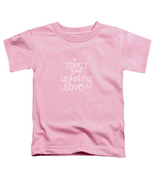 Trust Unfailing Love Toddler T-Shirt