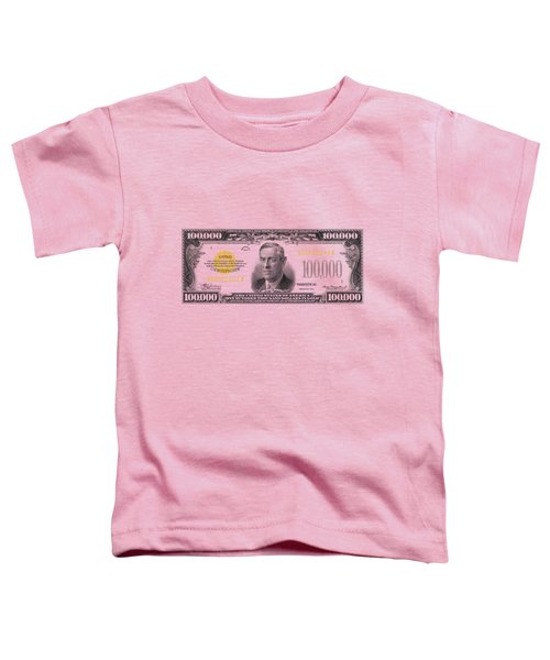 U.s. One Hundred Thousand Dollar Bill - 1934 $100000 Usd Treasury Note  Toddler T-Shirt