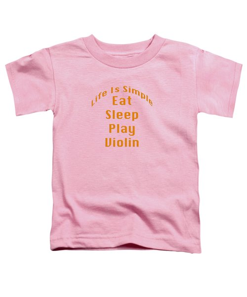 Violin Viola Eat Sleep Play Violin 5522.02 Toddler T-Shirt by M K  Miller