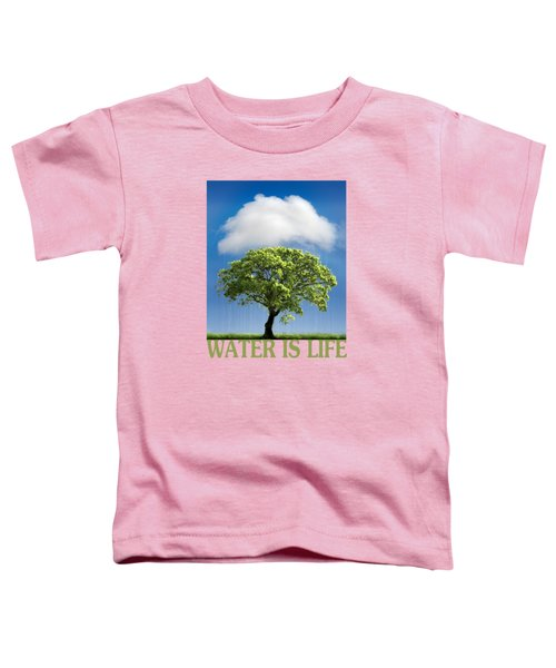 Water Is Life Toddler T-Shirt