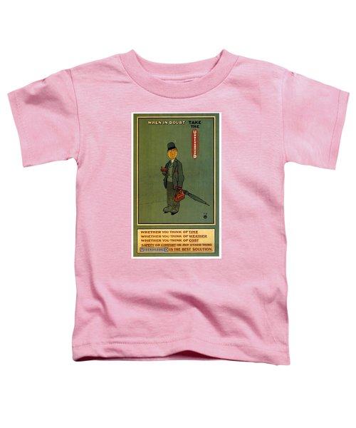 When In Doubt Take The Underground - London Underground - Retro Travel Poster - Vintage Poster Toddler T-Shirt