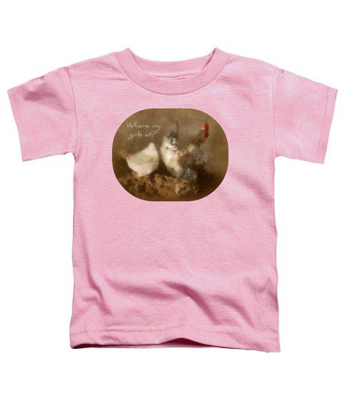 Where My Girls At Toddler T-Shirt