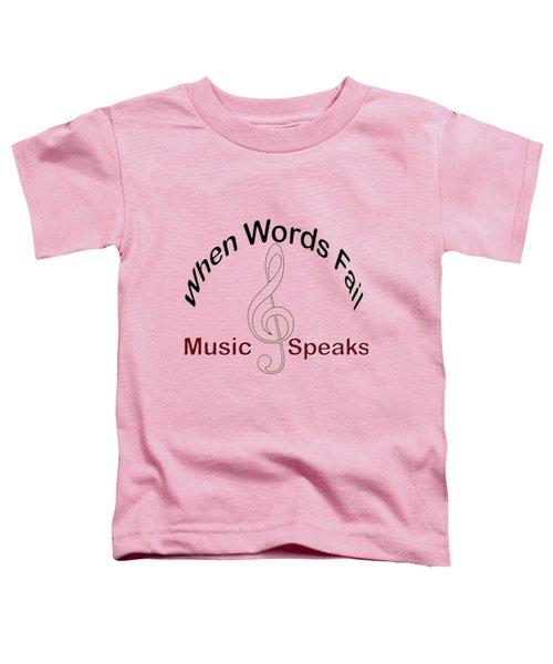 Where Words Fail Music Speaks Toddler T-Shirt
