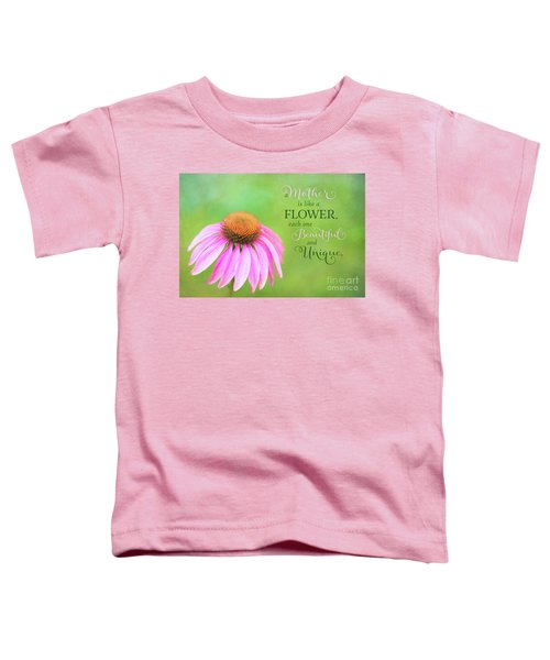 A Mother Is Lke A Flower Toddler T-Shirt