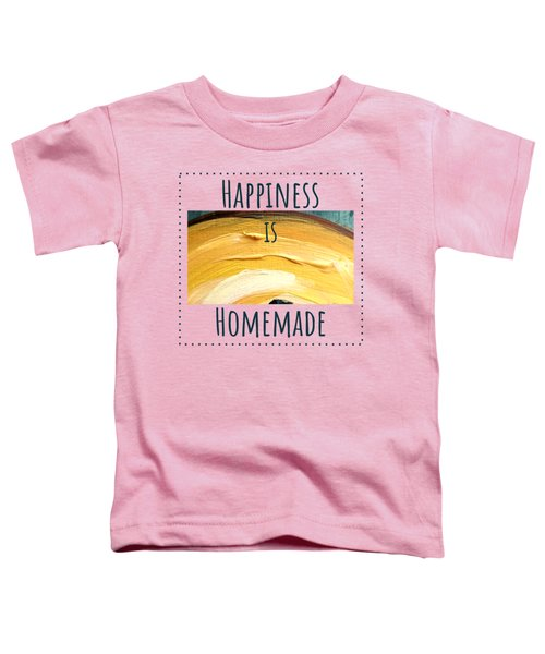 Happiness Is Homemade #3 Toddler T-Shirt
