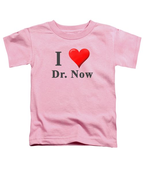Love Dr. Now Toddler T-Shirt