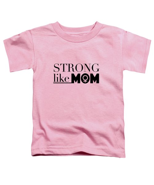 Strong Like Mom Toddler T-Shirt