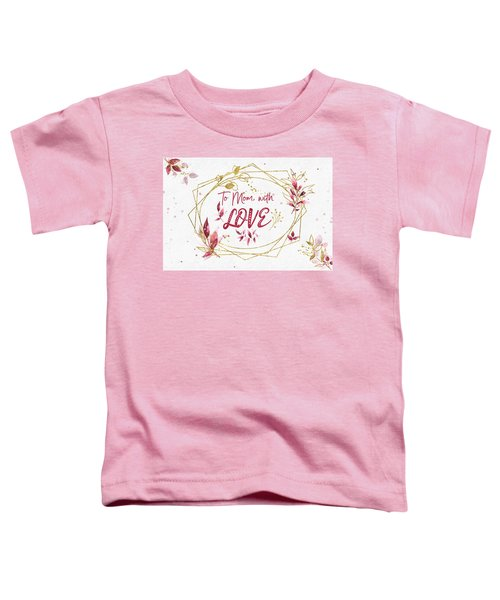 To Mom, With Love Toddler T-Shirt