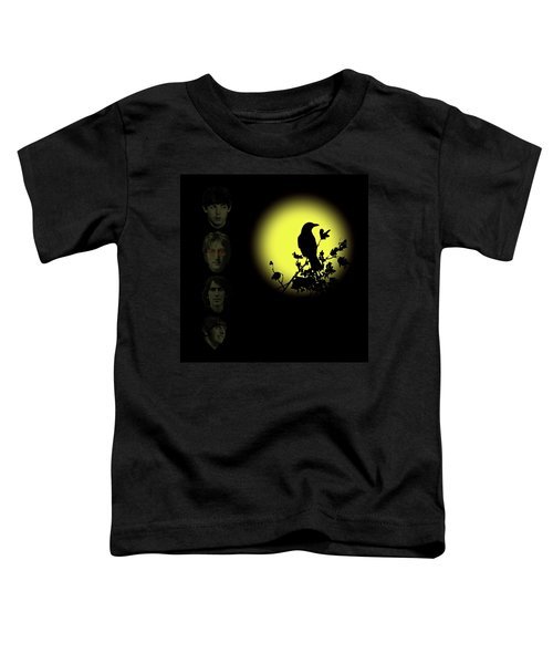Blackbird Singing In The Dead Of Night Toddler T-Shirt