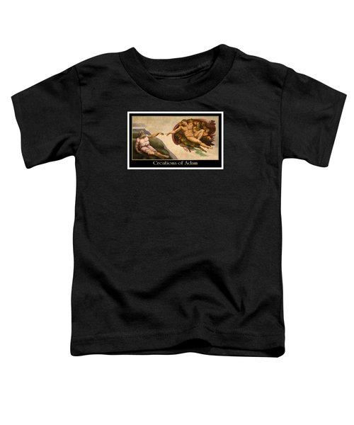 Creations Of Adam Toddler T-Shirt