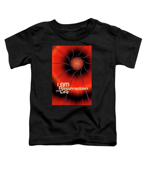 I Am Resurrection And Life Toddler T-Shirt