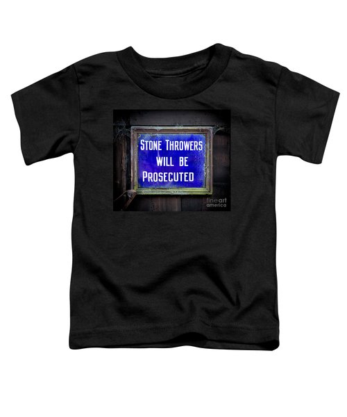 Stone Throwers Be Warned Toddler T-Shirt