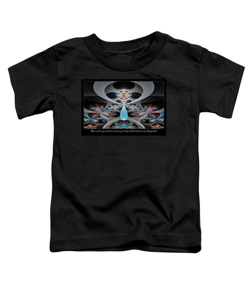They Cried To You Toddler T-Shirt