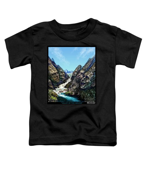 Valley Of The Absurd Toddler T-Shirt