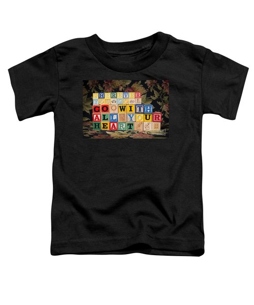 Wherever You Go Go With All Your Heart Toddler T-Shirt