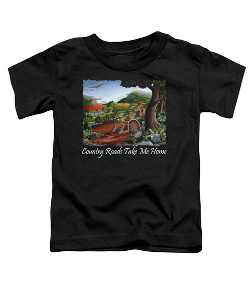 Country Roads Take Me Home T Shirt - Turkeys In The Hills Country Landscape 2 Toddler T-Shirt