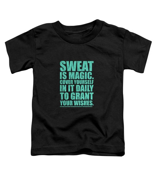 Sweat Is Magic. Cover Yourself In It Daily To Grant Your Wishes Gym Motivational Quotes Poster Toddler T-Shirt