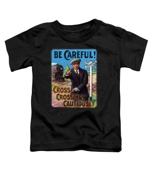 1910 Be Careful At Railroad Crossings Toddler T-Shirt