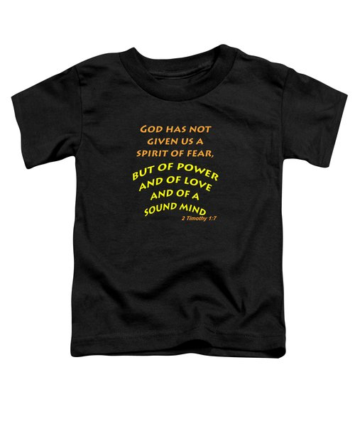 2 Timothy 1 7 God Has Not Given Us A Spirit Of Fear Toddler T-Shirt
