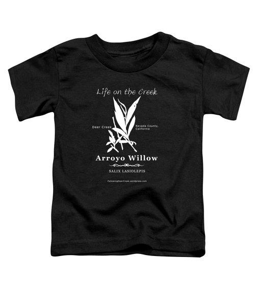 Arroyo Willow - White Text Toddler T-Shirt