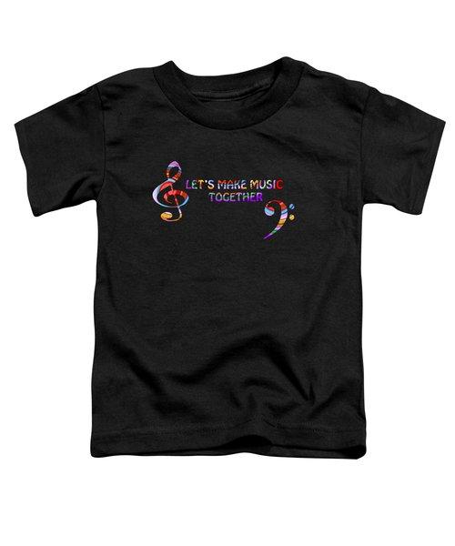 Let's Make Music Together Toddler T-Shirt