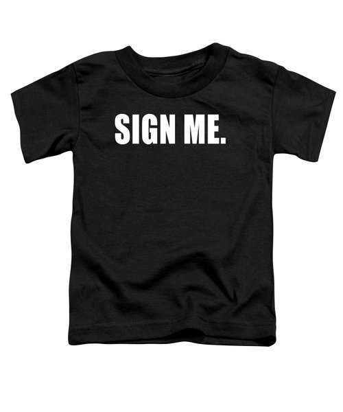 Sign Me Toddler T-Shirt