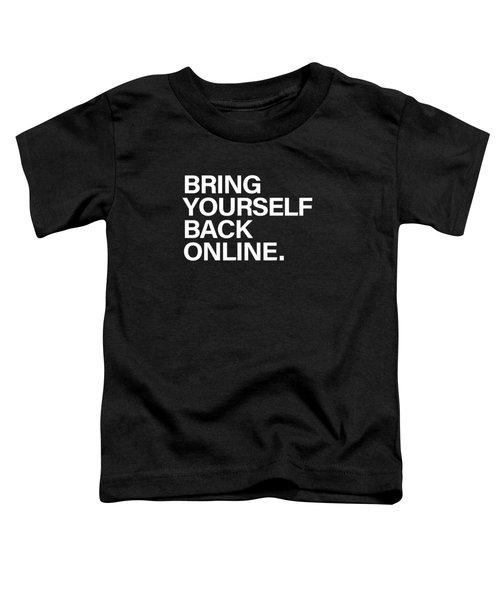 Bring Yourself Back Online Toddler T-Shirt by Olga Shvartsur