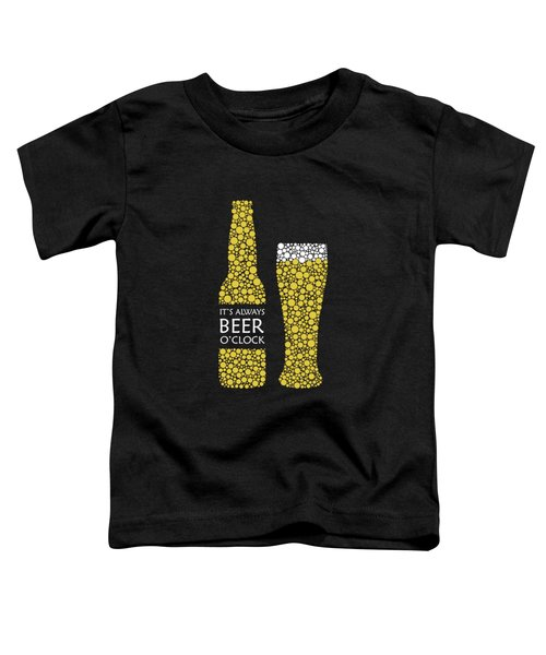Its Always Beer Oclock Toddler T-Shirt