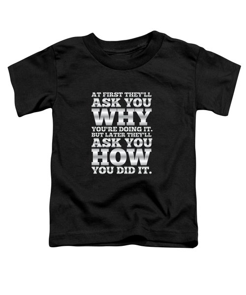 At First They'll Ask You Why Gym Motivational Quotes Poster Toddler T-Shirt