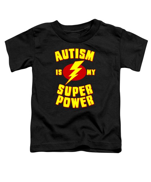 Autism Is My Superpower Toddler T-Shirt