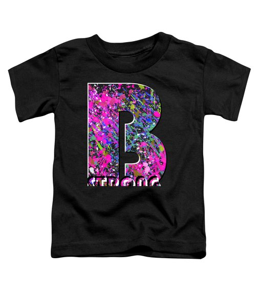 Toddler T-Shirt featuring the painting B Strong by Go Van Kampen
