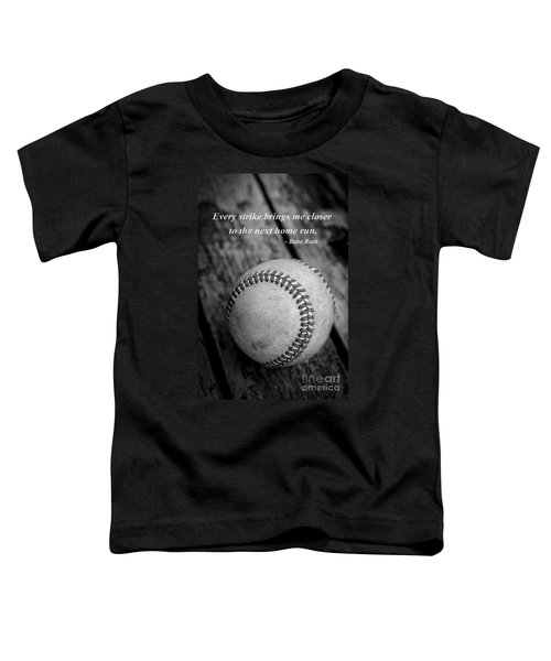 Babe Ruth Baseball Quote Toddler T-Shirt by Edward Fielding