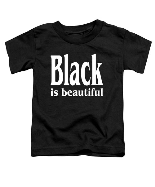 Black Is Beautiful Design Toddler T-Shirt