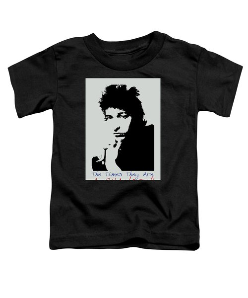 Bob Dylan Poster Print Quote - The Times They Are A Changin Toddler T-Shirt