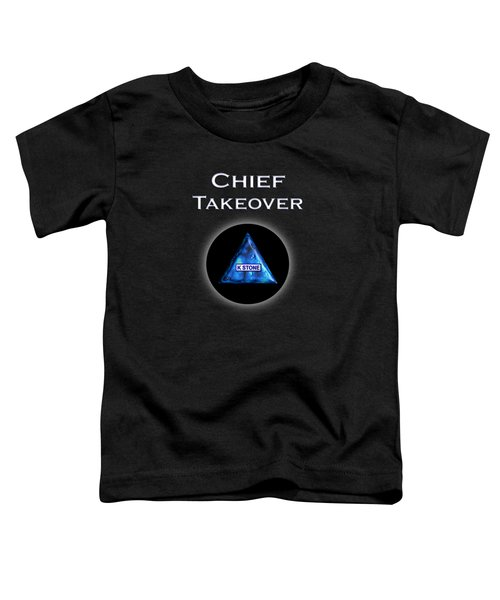Chief Takeover Toddler T-Shirt