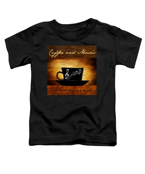 Coffee And Music Toddler T-Shirt