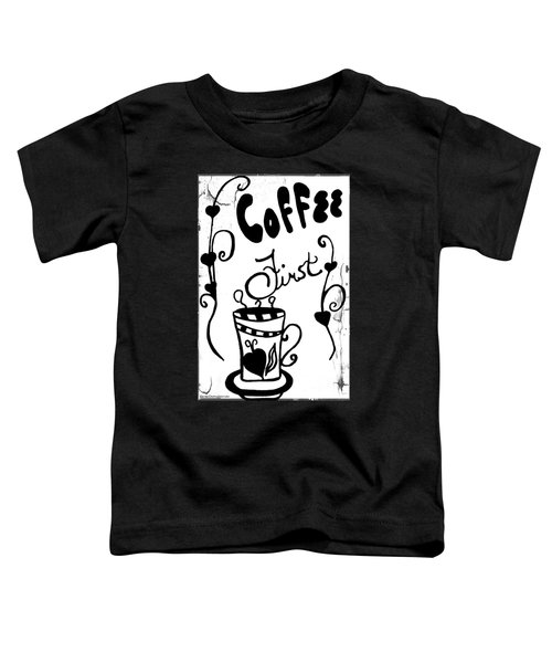 Coffee First Toddler T-Shirt