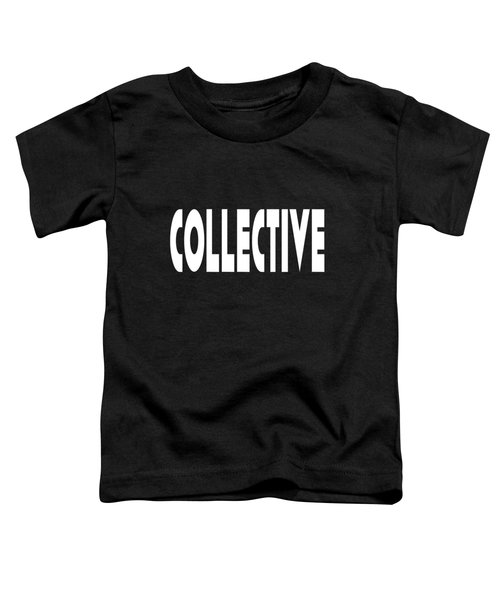 Collective Mindful Community Righteous Inspiration Motivational Quote Prints  Toddler T-Shirt