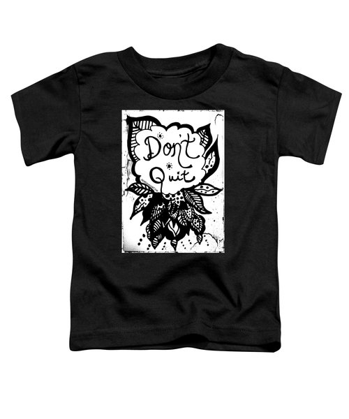 Don't Quit Toddler T-Shirt