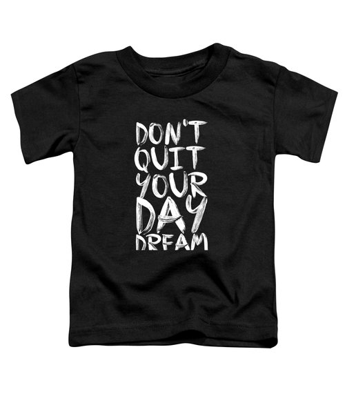 Don't Quite Your Day Dream Inspirational Quotes Poster Toddler T-Shirt by Lab No 4