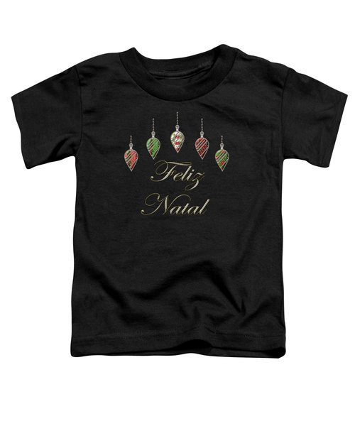 Feliz Natal Portuguese Merry Christmas Toddler T-Shirt