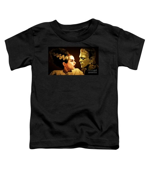 Frankenstein And The Bride I Have Love In Me The Likes Of Which You Can Scarcely Imagine 20170407 Toddler T-Shirt