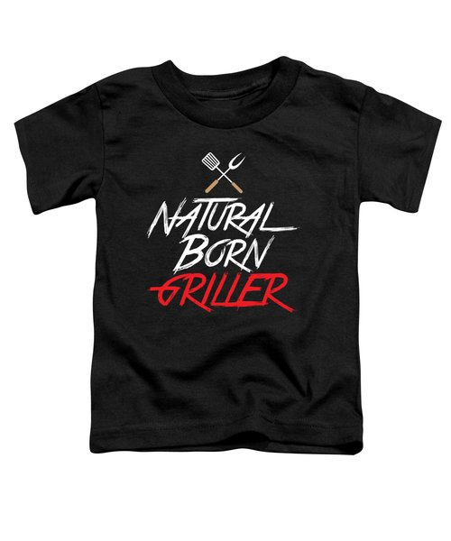 Funny Natural Born Griller Bbq Barbecue Gift Toddler T-Shirt