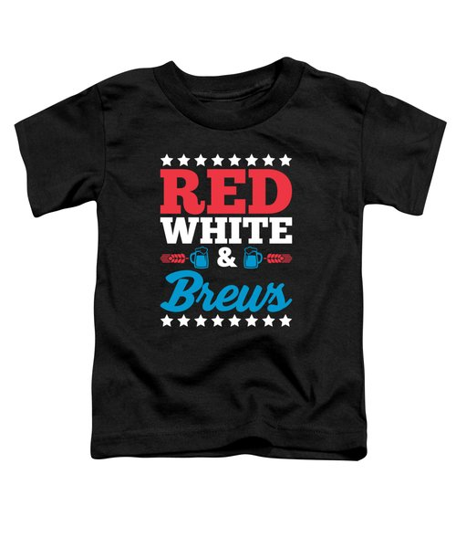 Funny Red White Brews Beer Fourth July Gift 4th July Independence Day Toddler T-Shirt